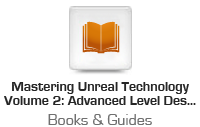 Mastering Unreal Technology Volume 2: Advanced Level Design Concepts with Unreal Engine 3