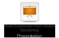 Next-Generation AAA Mobile Rendering