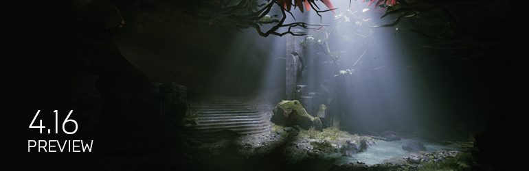Unreal Engine 4.16 Preview 1 Now Available