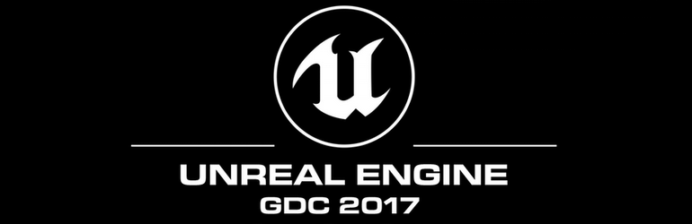 Unreal Engine at GDC 2017